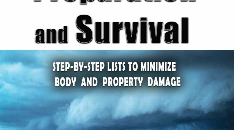 Hurricane Preparedness and Survival: Step-by-Step Lists to Minimize Body and Property Damage (Disaster Survival)